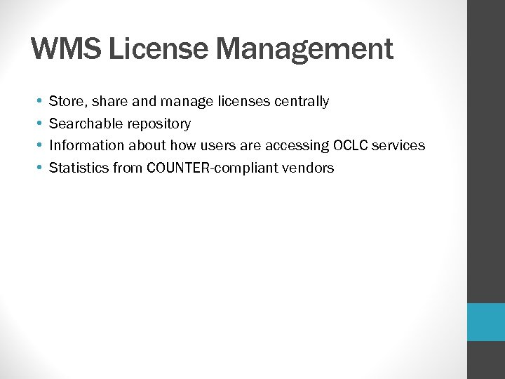WMS License Management • • Store, share and manage licenses centrally Searchable repository Information