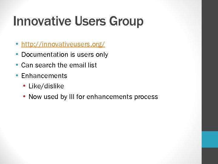 Innovative Users Group • • http: //innovativeusers. org/ Documentation is users only Can search