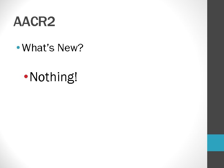 AACR 2 • What's New? • Nothing!