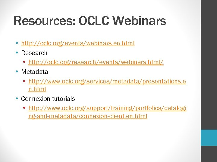 Resources: OCLC Webinars • http: //oclc. org/events/webinars. en. html • Research • http: //oclc.