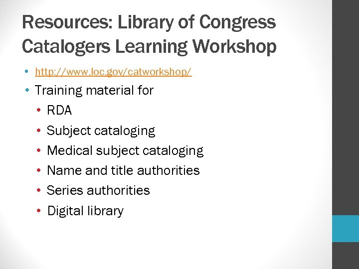 Resources: Library of Congress Catalogers Learning Workshop • http: //www. loc. gov/catworkshop/ • Training