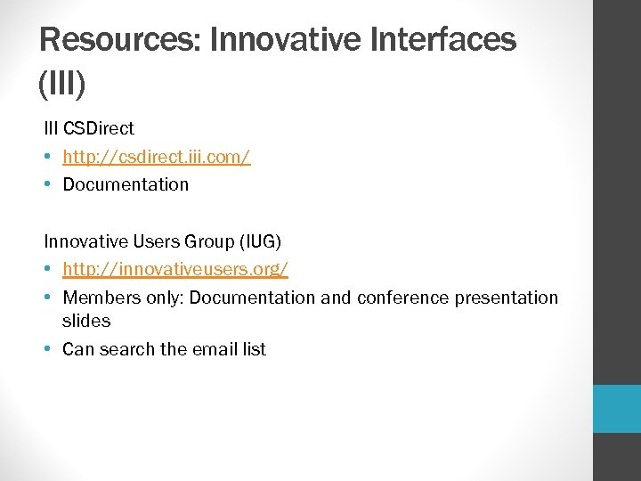 Resources: Innovative Interfaces (III) III CSDirect • http: //csdirect. iii. com/ • Documentation Innovative