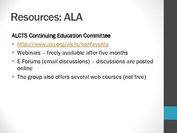 Resources: ALA ALCTS Continuing Education Committee • http: //www. ala. org/alcts/confevents • Webinars –