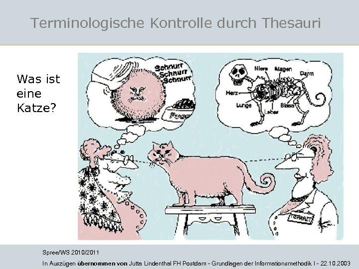 Terminologische Kontrolle durch Thesauri Was ist eine Katze? Spree/WS 2010/2011 In Auszügen übernommen von