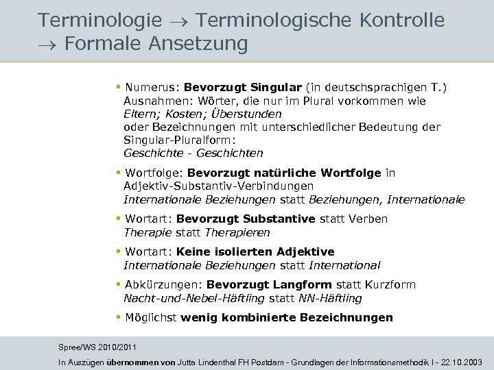 Terminologie Terminologische Kontrolle Formale Ansetzung § Numerus: Bevorzugt Singular (in deutschsprachigen T. ) Ausnahmen: