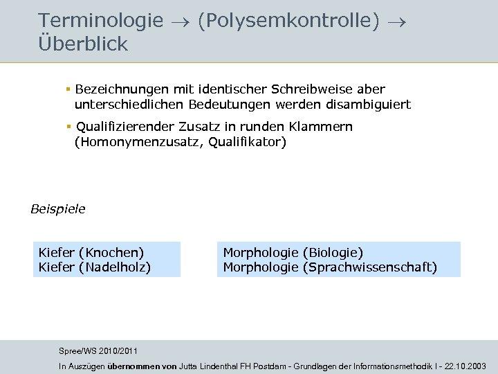 Terminologie (Polysemkontrolle) Überblick § Bezeichnungen mit identischer Schreibweise aber unterschiedlichen Bedeutungen werden disambiguiert §