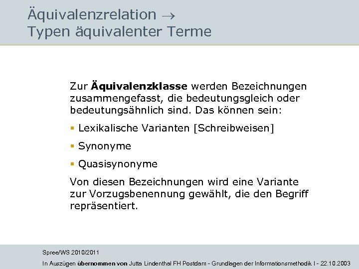 Äquivalenzrelation Typen äquivalenter Terme Zur Äquivalenzklasse werden Bezeichnungen zusammengefasst, die bedeutungsgleich oder bedeutungsähnlich sind.