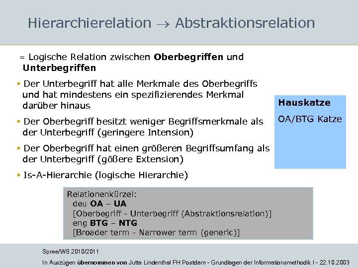 Hierarchierelation Abstraktionsrelation = Logische Relation zwischen Oberbegriffen und Unterbegriffen § Der Unterbegriff hat alle
