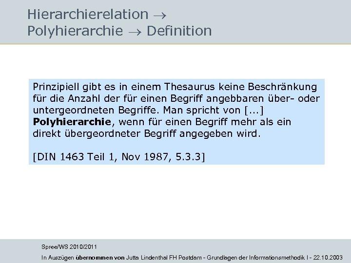 Hierarchierelation Polyhierarchie Definition Prinzipiell gibt es in einem Thesaurus keine Beschränkung für die Anzahl