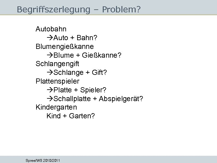 Begriffszerlegung – Problem? Autobahn Auto + Bahn? Blumengießkanne Blume + Gießkanne? Schlangengift Schlange +