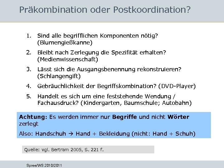 Präkombination oder Postkoordination? 1. Sind alle begrifflichen Komponenten nötig? (Blumengießkanne) 2. Bleibt nach Zerlegung