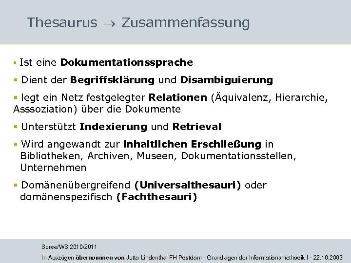Thesaurus Zusammenfassung § Ist eine Dokumentationssprache § Dient der Begriffsklärung und Disambiguierung § legt