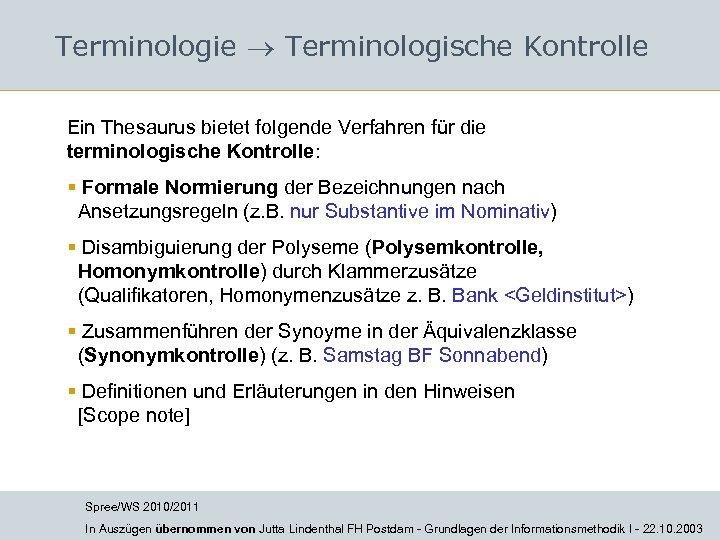 Terminologie Terminologische Kontrolle Ein Thesaurus bietet folgende Verfahren für die terminologische Kontrolle: § Formale