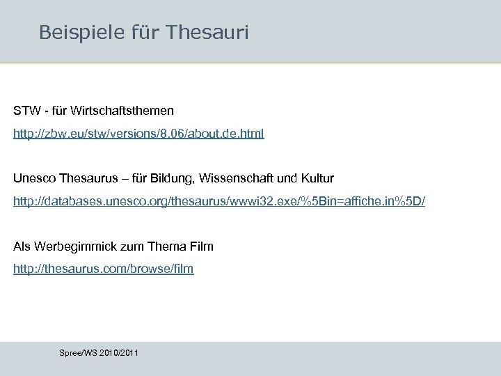Beispiele für Thesauri STW - für Wirtschaftsthemen http: //zbw. eu/stw/versions/8. 06/about. de. html Unesco