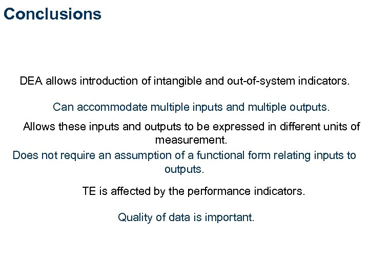 Conclusions DEA allows introduction of intangible and out-of-system indicators. Can accommodate multiple inputs and