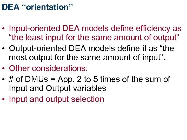 "DEA ""orientation"" • Input-oriented DEA models define efficiency as ""the least input for the"