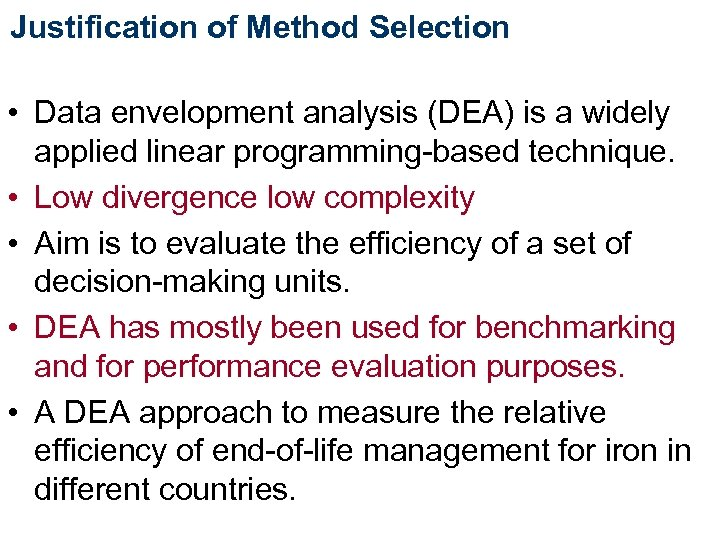 Justification of Method Selection • Data envelopment analysis (DEA) is a widely applied linear