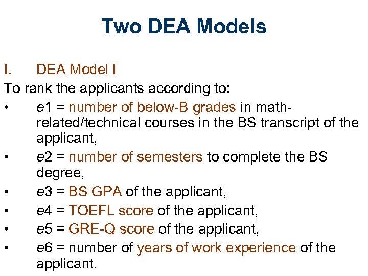 Two DEA Models I. DEA Model I To rank the applicants according to: •