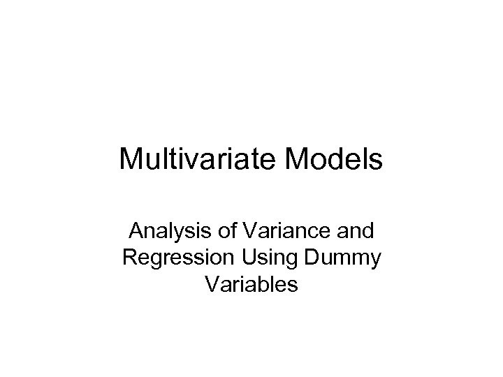 Multivariate Models Analysis of Variance and Regression Using Dummy Variables