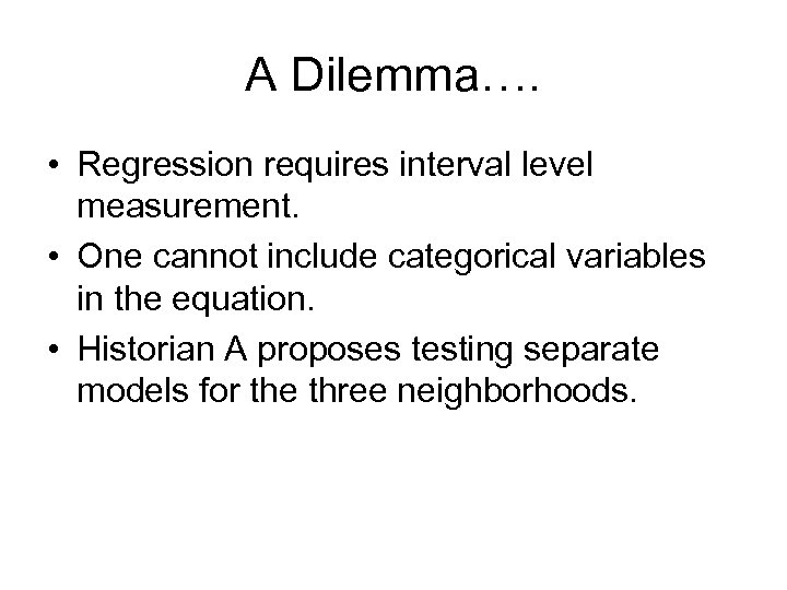 A Dilemma…. • Regression requires interval level measurement. • One cannot include categorical variables