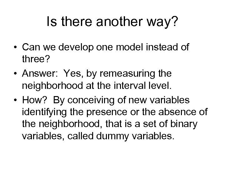 Is there another way? • Can we develop one model instead of three? •