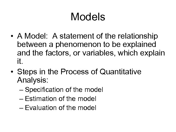 Models • A Model: A statement of the relationship between a phenomenon to be