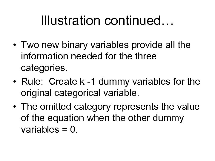 Illustration continued… • Two new binary variables provide all the information needed for the