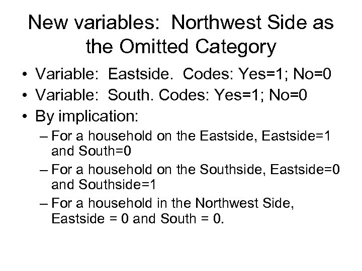 New variables: Northwest Side as the Omitted Category • Variable: Eastside. Codes: Yes=1; No=0