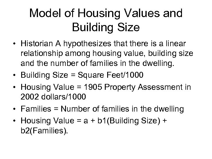 Model of Housing Values and Building Size • Historian A hypothesizes that there is