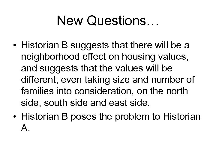 New Questions… • Historian B suggests that there will be a neighborhood effect on