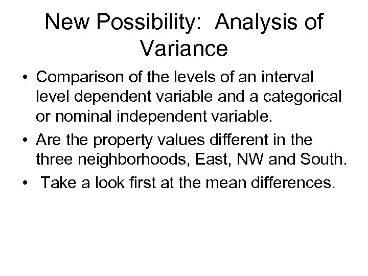 New Possibility: Analysis of Variance • Comparison of the levels of an interval level