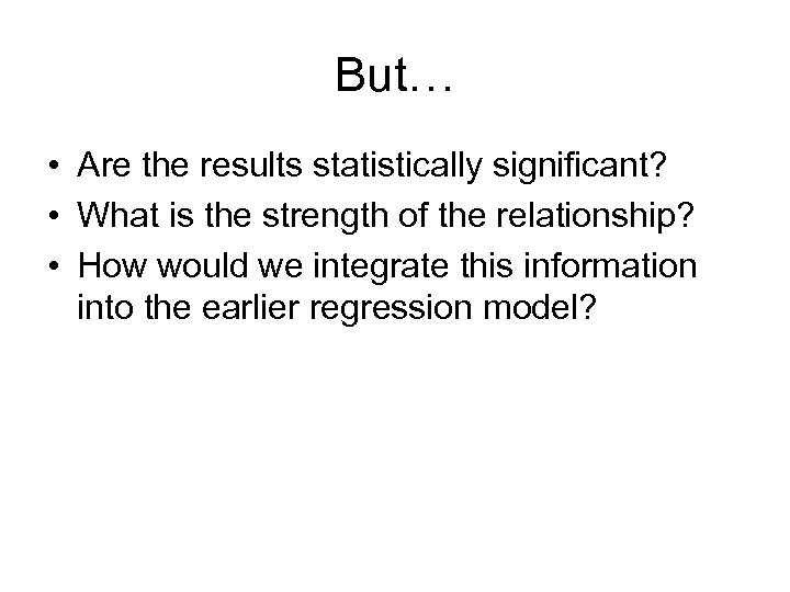 But… • Are the results statistically significant? • What is the strength of the