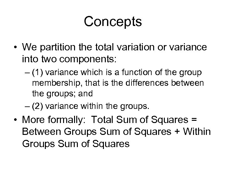 Concepts • We partition the total variation or variance into two components: – (1)