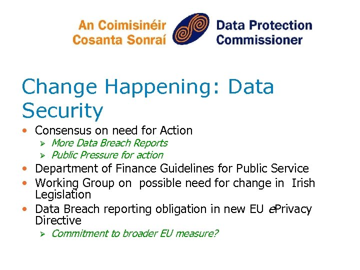 Change Happening: Data Security • Consensus on need for Action Ø Ø More Data