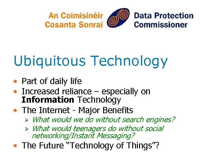 Ubiquitous Technology • Part of daily life • Increased reliance – especially on Information
