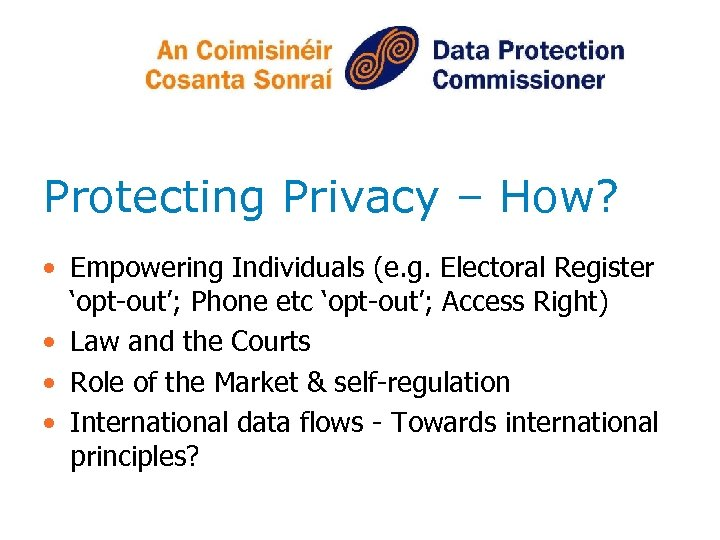 Protecting Privacy – How? • Empowering Individuals (e. g. Electoral Register 'opt-out'; Phone etc