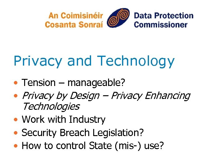 Privacy and Technology • Tension – manageable? • Privacy by Design – Privacy Enhancing