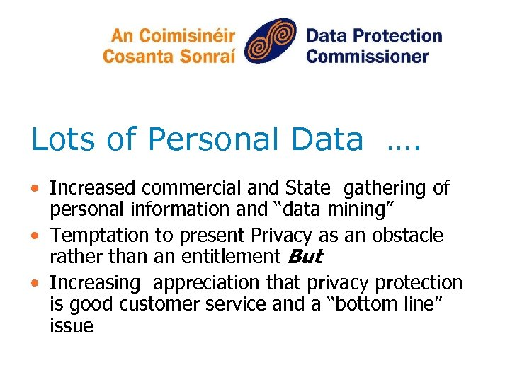 Lots of Personal Data …. • Increased commercial and State gathering of personal information