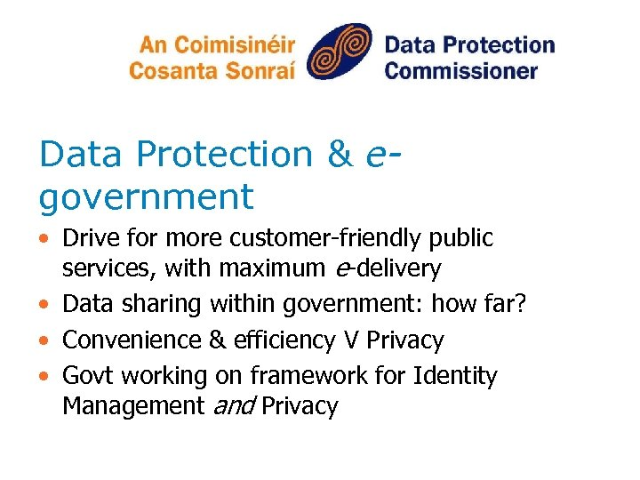 Data Protection & egovernment • Drive for more customer-friendly public services, with maximum e-delivery