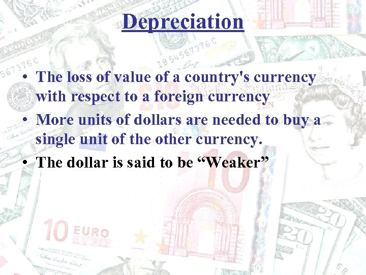 Depreciation • The loss of value of a country's currency with respect to a