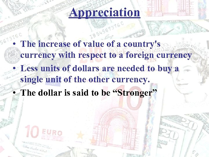 Appreciation • The increase of value of a country's currency with respect to a