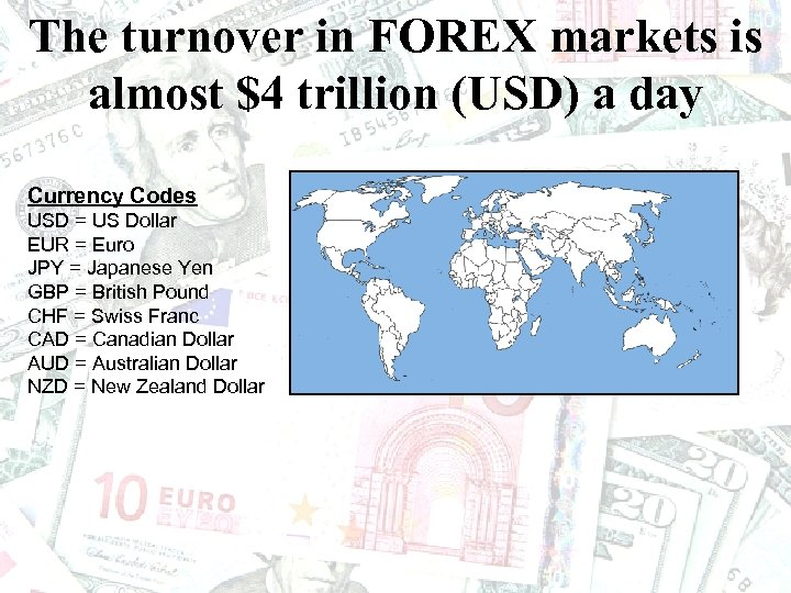 The turnover in FOREX markets is almost $4 trillion (USD) a day Currency Codes