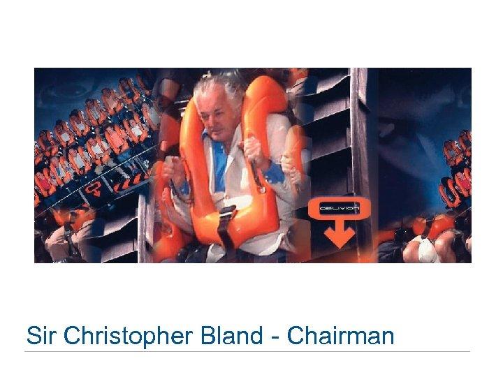 Sir Christopher Bland - Chairman