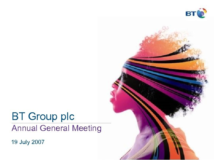 BT Group plc Annual General Meeting 19 July 2007