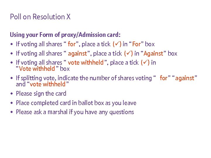 Poll on Resolution X Using your Form of proxy/Admission card: • If voting all