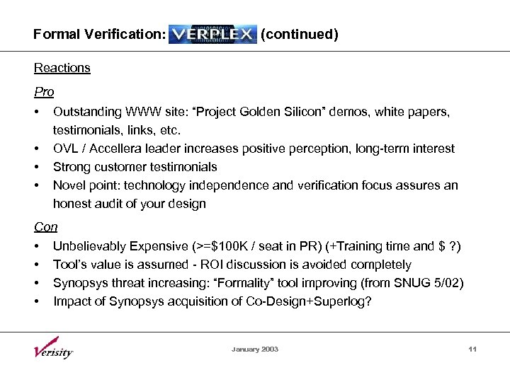 "Formal Verification: (continued) Reactions Pro • • Outstanding WWW site: ""Project Golden Silicon"" demos,"