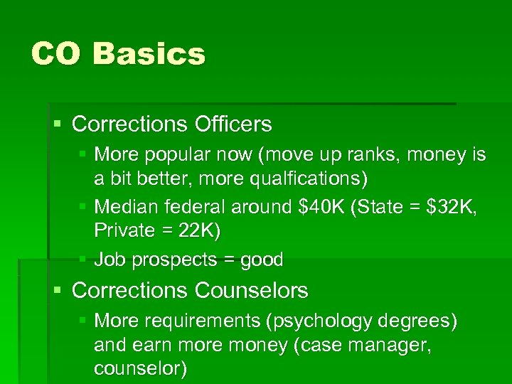 CO Basics § Corrections Officers § More popular now (move up ranks, money is