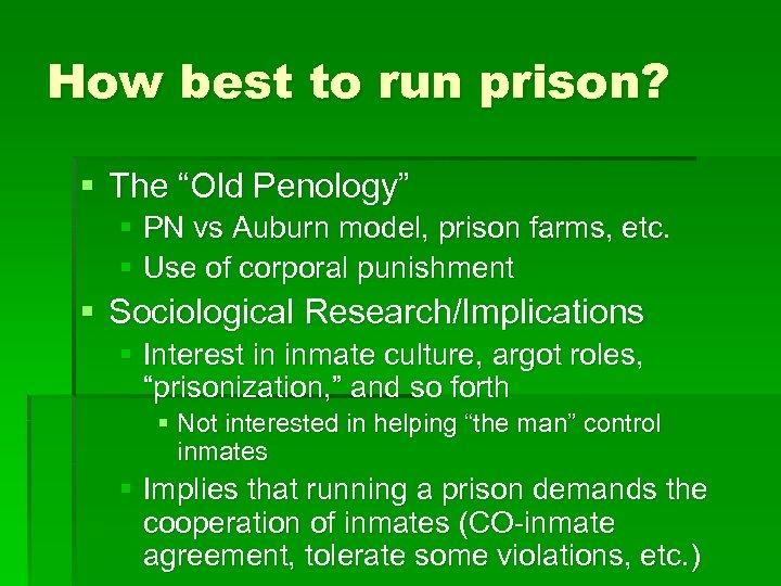 "How best to run prison? § The ""Old Penology"" § PN vs Auburn model,"