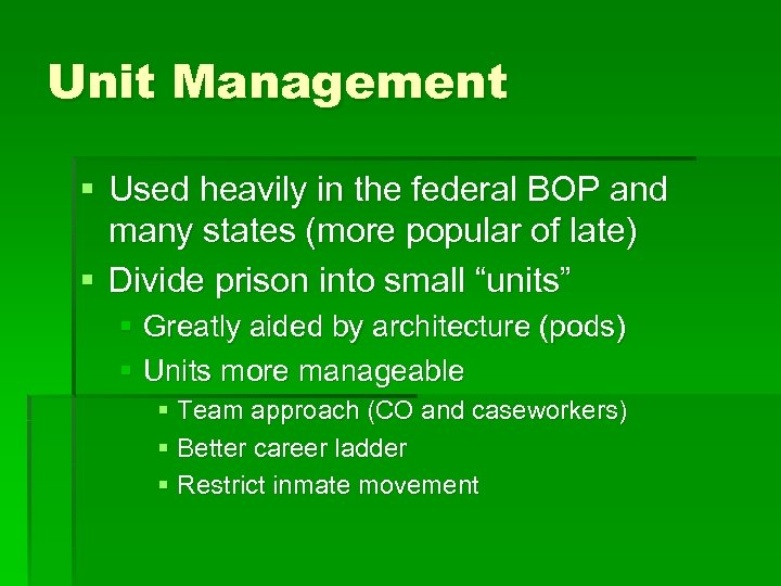 Unit Management § Used heavily in the federal BOP and many states (more popular