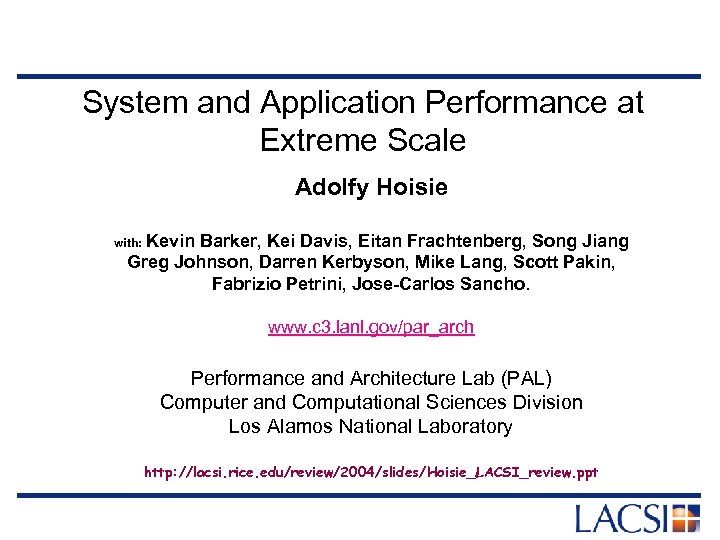 System and Application Performance at Extreme Scale Adolfy Hoisie with: Kevin Barker, Kei Davis,